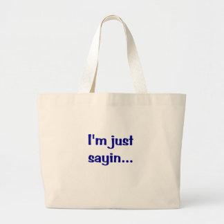 Im Just Sayin... Bags