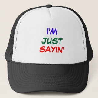 I'M JUST SAYIN' TRUCKER HAT