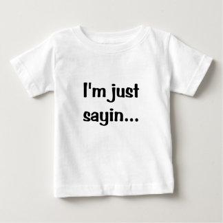Im Just Sayin... Shirts