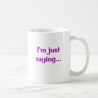 Im Just Saying... Basic White Mug