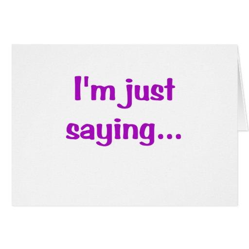 Im Just Saying... Greeting Card