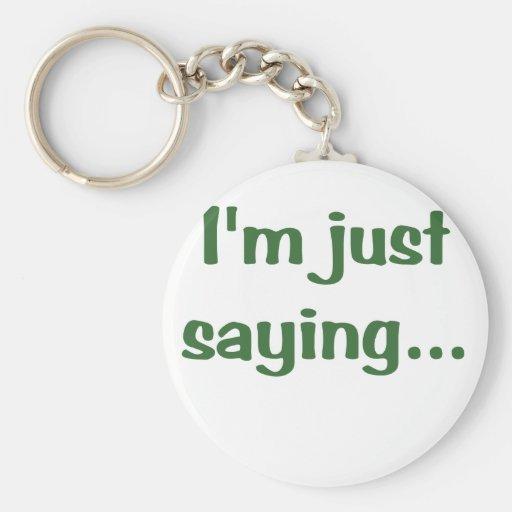 Im Just Saying... Key Chain