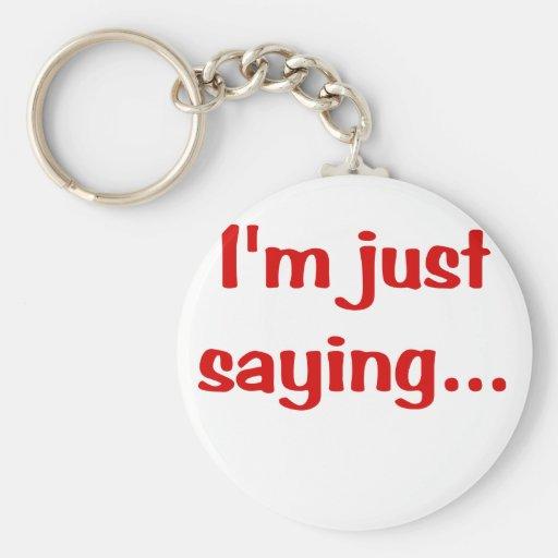 Im Just Saying... Keychain