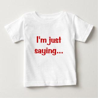 Im Just Saying... T-shirt