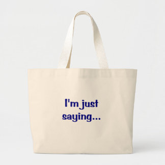 Im Just Saying... Canvas Bags