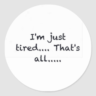i'M JUST TIRED THATS ALL DEPRESSED WORN OUT SAD AT Round Sticker