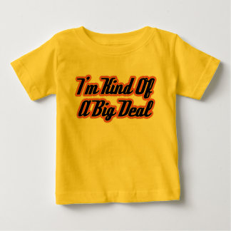 I'm Kind of a Big Deal! Baby T-Shirt