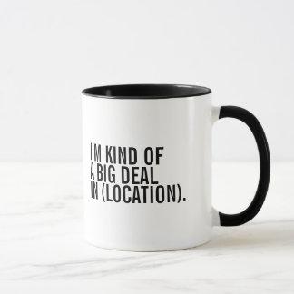 I'm Kind Of A Big Deal In (Enter Location)
