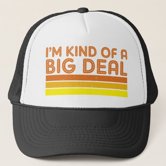 I'm Kind of a Big Deal Trucker Hat
