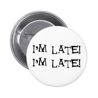 I'm late 6 cm round badge