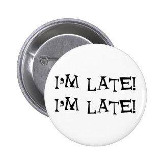I'm late 6 cm round badge