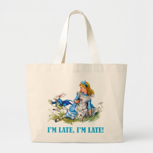 I'M LATE, I'M LATE! FOR A VERY IMPORTANT DATE! BAG
