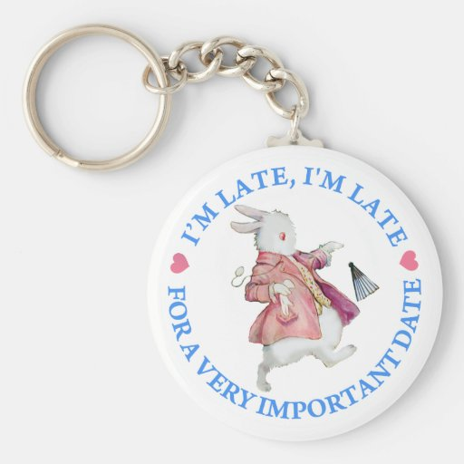 I'M LATE, I'M LATE, FOR A VERY IMPORTANT DATE KEYCHAINS