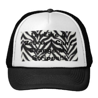I'm Like A Zebra, I Can't Change My Stripes!!! Cap