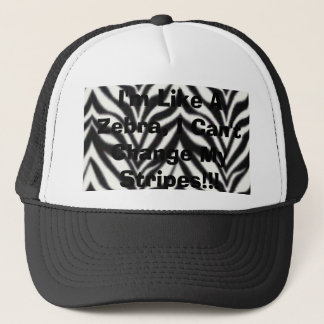 I'm Like A Zebra, I Can't Change My Stripes!!! Trucker Hat