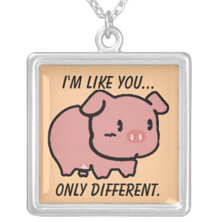 I'm Like You Necklace
