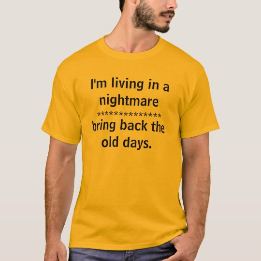 I'm living in a nightmare, t-shirt