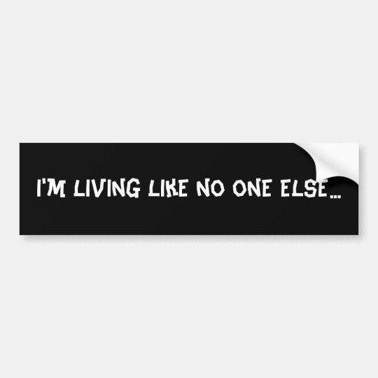 I'm living like no one else bumper sticker