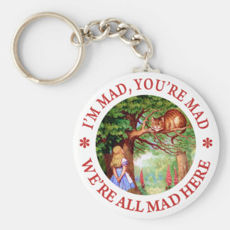 I'm Mad , You're Mad, We;'re All Mad Here! Key Ring