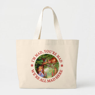 I'm Mad , You're Mad, We;'re All Mad Here! Large Tote Bag