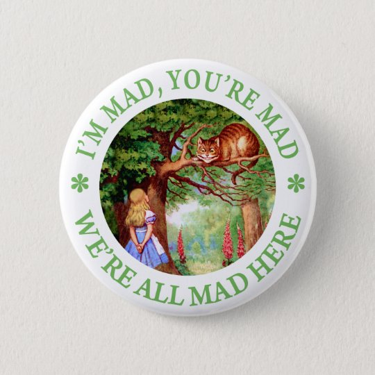 I'M MAD, YOU'RE MAD, WE'RE ALL MAD HERE! 6 CM ROUND BADGE