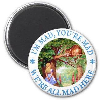 I'M MAD, YOU'RE MAD, WE'RE ALL MAD HERE! 6 CM ROUND MAGNET