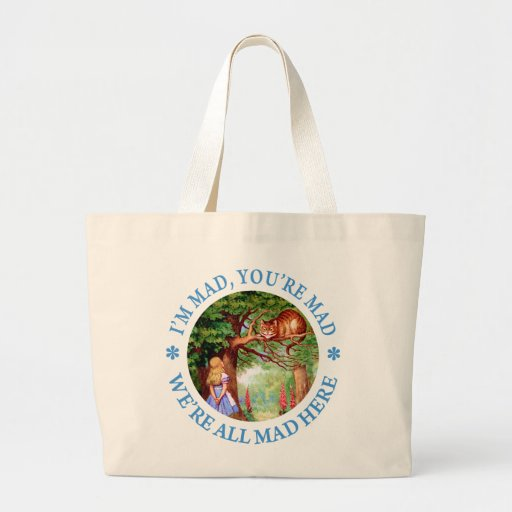 I'M MAD, YOU'RE MAD, WE'RE ALL MAD HERE! CANVAS BAG