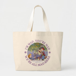 I'M MAD, YOU'RE MAD, WE'RE ALL MAD HERE! LARGE TOTE BAG