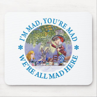I'm Mad, You're Mad, We're All Mad Here! Mouse Pad