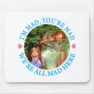 """""""I'm Mad, You're Mad, We're All Mad Here!"""" Mouse Pad"""
