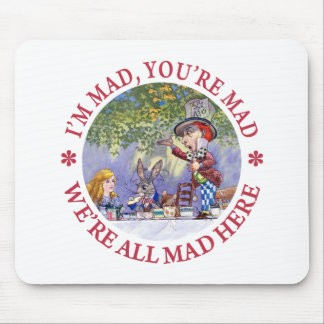 I'M MAD, YOU'RE MAD, WE'RE ALL MAD HERE! MOUSE PADS