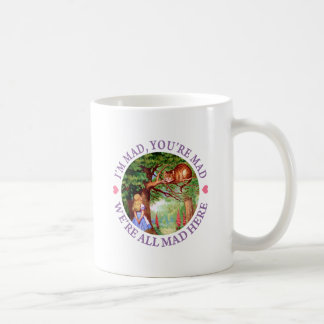 """""""I'm Mad, You're Mad, We're All Mad Here!"""" Coffee Mugs"""