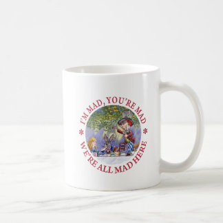 I'M MAD, YOU'RE MAD, WE'RE ALL MAD HERE! MUGS