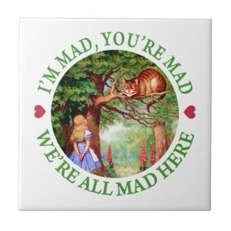 """""""I'm Mad, You're Mad, We're All Mad Here!"""" Tile"""