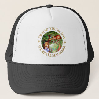 I'M MAD, YOU'RE MAD, WE'RE ALL MAD HERE! TRUCKER HAT