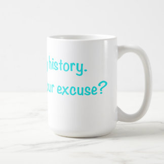 I'm Making History. What's Your Excuse? (teal) Coffee Mug
