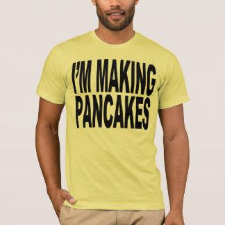 I'm Making Pancakes T-Shirt
