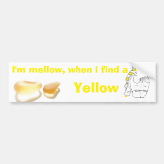 I'm mellow when i find a Yellow Bumper Sticker
