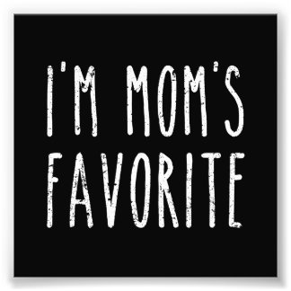 I'm Mom's Favorite Son or Daughter Photographic Print