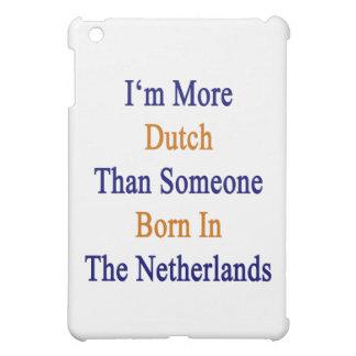 I'm More Dutch Than Someone Born In The Netherland iPad Mini Cover