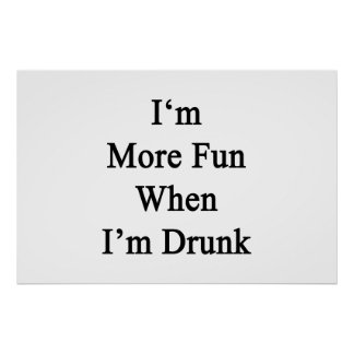 I'm More Fun When I'm Drunk Poster