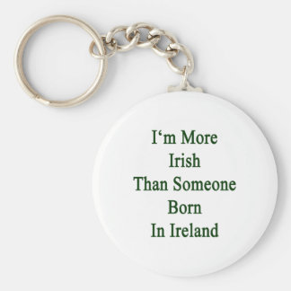 I'm More Irish Than Someone Born In Ireland Basic Round Button Key Ring