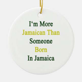 I'm More Jamaican Than Someone Born In Jamaica Christmas Ornament