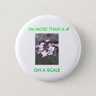 I'M MORE THAN A # ON A SCALE. 6 CM ROUND BADGE