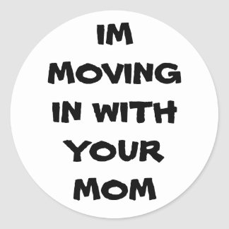 Im Moving In With Your Mom Stickers