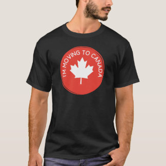 I'm moving to Canada because of President Trump T-Shirt