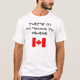 I'M MOVING TO CANADA! T-Shirt