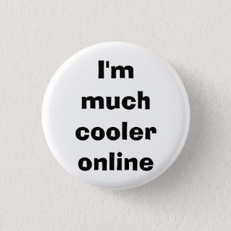 I'm much cooler online - Funny 3 Cm Round Badge