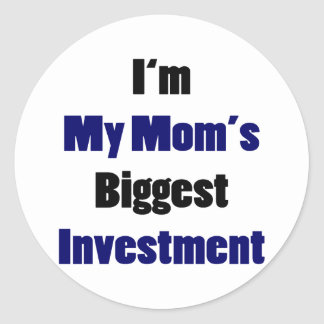 I'm My Mom's Biggest Investment Round Stickers