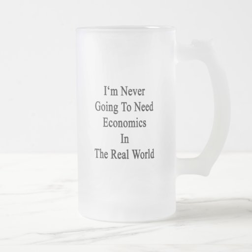 I'm Never Going To Need Economics In The Real Worl Frosted Glass Mug